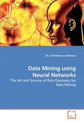 Data Mining using Neural Networks: The Art and Science of Rule Discovery for Data Mining