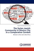 The Syrian Jewish Community in Mexico City in a Comparative Context - Kershenovich Schuster, Paulette - LAP Lambert Academic Publishing