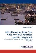 Microfinance or Debt Trap: Case for Yunus' Grameen Bank in Bangladesh - Ashraf, Mohammad - LAP Lambert Academic Publishing