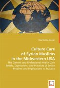 culture care of the syrian muslims in the midwestern usa - hiba wehbe-alamah - vdm verlag dr. mueller e.k.