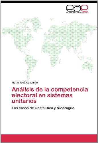 Análisis de la competencia electoral en sistemas unitarios: los casos de costa rica y nicaragua; maría josé cascante