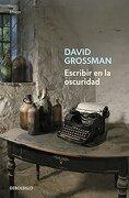 Escribir en la Oscuridad - David Grossman - Debolsillo