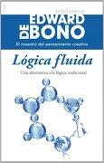 Lógica fluida: una alternativa a la lógica tradicional - Edward de Bono - Ediciones Paidós Ibérica, S.A.