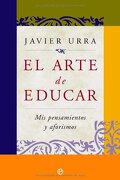El arte de educar : mis pensamientos y aforismos - Javier Urra - La Esfera de los Libros S.L.