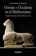 Oriente y Occidente en el Mediterráneo - José María Blázquez Martínez - Cátedra