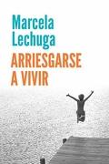 Arriesgarse a vivir - Marcela Lechuga - Grijalbo