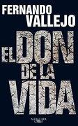 El don de la vida - Fernando Vallejo - Alfaguara