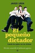 El Pequeno Dictador - Javier Urra - la esfera de los libros
