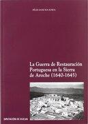 Guerra de restauracion portuguesa en la Sierra de aroche 1640-1645 - Felix Sancha Soria - Diputación Provincial De Huelva. Servicio De Publicaciones