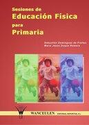 Sesiones De Educación Física Para Primaria - María Jesús Duque-Romero,Sebastián Domínguez de Freitas - WANCEULEN