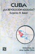 Cuba ¿la revolución acosada? - Balari Eugenio R. - Fondo de Cultura Económica