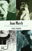 Juan March: Hombre mas Misterioso del Mundo (Bolsillo Zeta) - Pere Ferrer - B De Bolsillo