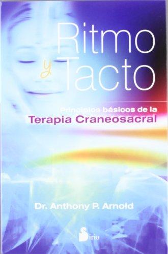 Ritmo y tacto: principios basicos de la terapia craneosacral (2012); dr. anthony p. arnold