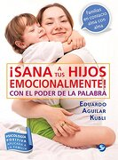 ¡Sana A Tus Hijos Emocionalmente! - Eduardo Aguilar Kubli - Pax México