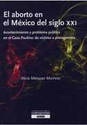 El Aborto En El Mexico Del Siglo Xxi - Alicia Marquez Murrieta - Sociologia Contemporanea