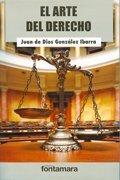 Arte del Derecho, el - Juan De Dios González Ibarra - Fontamara