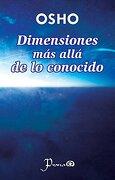 Dimensiones mas Alla de lo Conocido - Osho - Lectorum