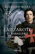 Lanzarote. El Caballero del Lago Sagrado - Rosalinda Miles - Debolsillo