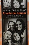 El Arte de Educar - Alejandra Llamas - Grijalbo