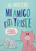Mi Amigo Esta Triste (Elefante Cerdita 2 - Mo Willems - Alfaguara Infantil