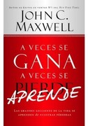 A Veces se Gana, a Veces se Aprende - John C. Maxwell, - Casa Creación