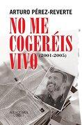 No Me Cogeréis Vivo (2001-2005) (fuera Coleccion Alfaguara Adultos) - Arturo Pérez-reverte - Santillana Usa Publishing Company