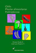 Chile: Plantas Alimentarias Prehispanicas - Oriana Pardo - Ediciones Parina