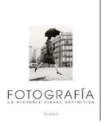 Fotografía. La Historia Visual Definitiva (Dk) (Td) - Tom Ang - Cosar Editores