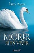 Morir si es Vivir (Death is Just Another Form of Life) - Lucy Aspra - Alamah