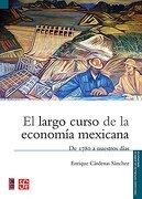El largo curso de la economía mexicana. De 1780 a nuestros días (Spanish Edition)