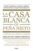 La Casa Blanca de Peña Nieto - Daniel Lizarraga - Grijalbo