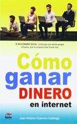 Como Ganar Dinero En Internet - Juan Antonio Guerrero Cañongo - Jorge A. Mestas