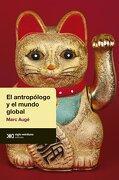 El Antropólogo y el Mundo Global - Marc Auge - Siglo Xxi Argentina