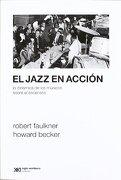 El Jazz en Accion. La Dinamica de los Musicos Sobre el Escenario (libro en EspañolIsbn: 9789876291774) - Robert Faulkner - Siglo Xxi Editores