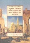 Viajes por Marruecos, Trípoli, Grecia, Egipto, Arabía, Palestina, Siria y Turquía - Ali Bey el Abbasi - OlaÑeta