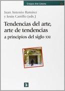 Tendencias del Arte, Arte de Tendencias a Principios del Siglo xx i - Juan Antonio Ramirez,Jesus Carrillo Castillo - Catedra