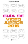 Guia de Video Juegos 2016 - Alejandro Alaluf - Planeta