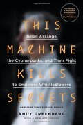 This Machine Kills Secrets: Julian Assange, the Cypherpunks, and Their Fight to Empower Whistleblowers (libro en Inglés) - Andy Greenberg - Plume