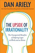 The Upside of Irrationality: The Unexpected Benefits of Defying Logic at Work and at Home (libro en Inglés) - Dan Ariely - Harper Collins Publ. Usa