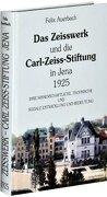 Das Zeisswerk und die Carl-Zeiss-Stiftung in Jena 1925: ihre wissenschaftliche, technische und soziale Entwicklung und Bedeutung