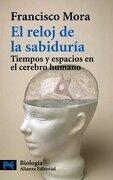 El Reloj de la Sabiduría: Tiempos y Espacios en el Cerebro Humano (el Libro de Bolsillo - Ciencias) - Francisco Mora - Alianza