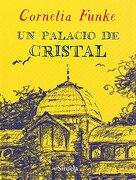 Un Palacio de Cristal - Cornelia Funke - Siruela