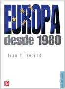 Europa Desde 1980 - Ivan T. Berend - Fondo de Cultura Economica USA