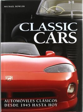portada Classic Cars: Automoviles Clasicos Desde 1945 Hasta hoy
