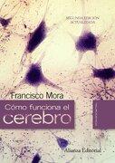 Cómo Funciona el Cerebro - Francisco Mora - Alianza