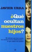 Qué ocultan nuestros hijos? : el informe que nos cuenta los secretos de los adolescentes y lo que c - Javier Urra - La Esfera de los Libros S.L.