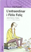 L'EXTRAORDINARI FELIX FELIÇ (Infantil Morada 8 Años) - Jordi Sierra I Fabra - Grup Promotor, S.L.