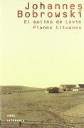 El molino de Levin. Pianos lituanos (Literaria) - Johannes Bobrowski - Akal