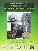 Aprovechamiento Biotecnologico de Productos Agropecuarios/ Biotechnology use for Agricultural Products - Simon Josias Tellez Luis; Maria Guadalupe Bustos Vazquez; Gonzalo Velazquez De La Cruz - Plaza Y Valdes