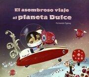 El Asombroso Viaje al Planeta Dulce - Fernando Figowy - Thule